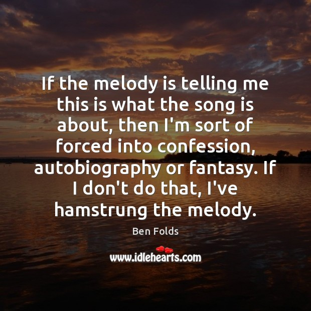 If the melody is telling me this is what the song is Ben Folds Picture Quote
