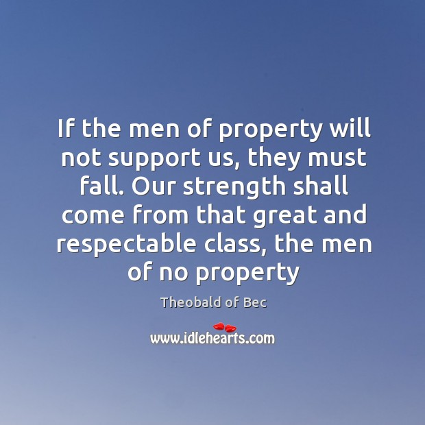 If the men of property will not support us, they must fall. Image