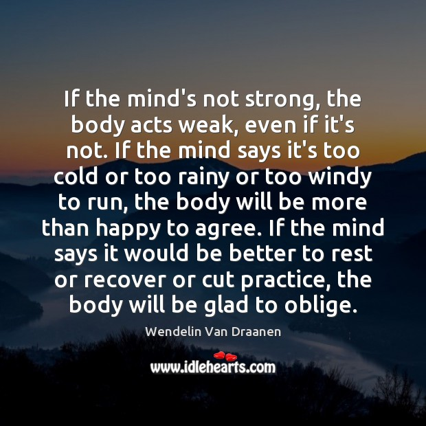 If the mind's not strong, the body acts weak, even if it's Wendelin Van Draanen Picture Quote