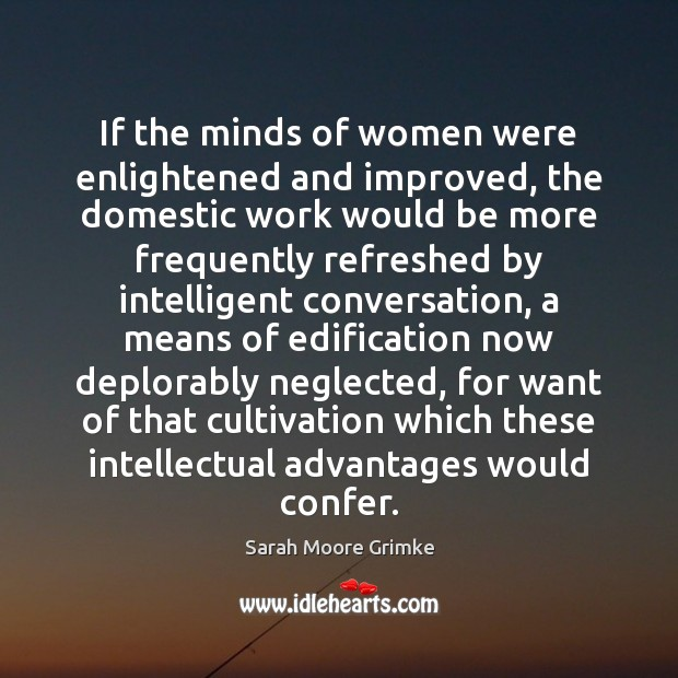 If the minds of women were enlightened and improved, the domestic work Image