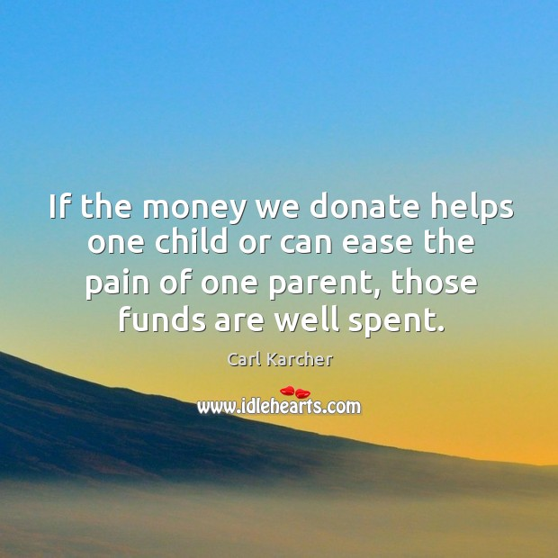 Image, If the money we donate helps one child or can ease the pain of one parent, those funds are well spent.