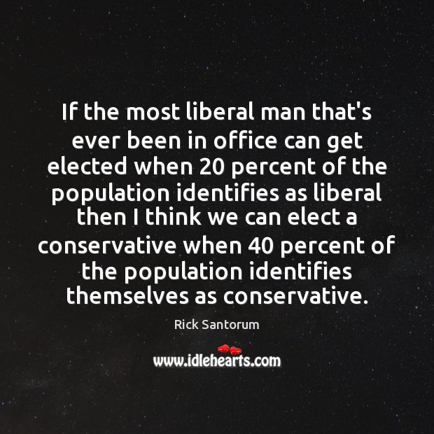 If the most liberal man that's ever been in office can get Rick Santorum Picture Quote