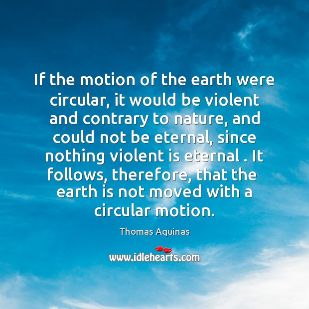 If the motion of the earth were circular, it would be violent Image