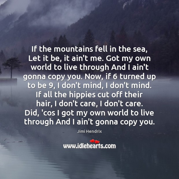 If the mountains fell in the sea, Let it be, it ain't Jimi Hendrix Picture Quote