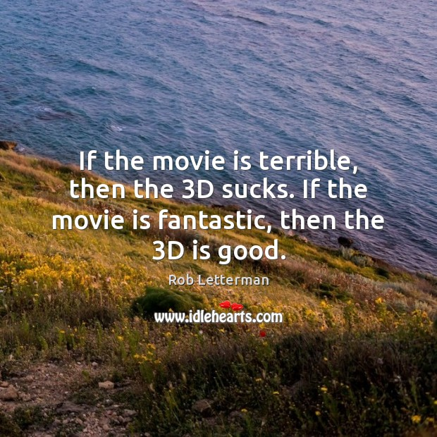 If the movie is terrible, then the 3D sucks. If the movie Image