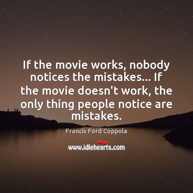 If the movie works, nobody notices the mistakes… If the movie doesn't Image