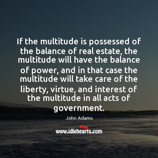 If the multitude is possessed of the balance of real estate, the Image