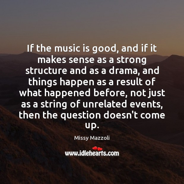 If the music is good, and if it makes sense as a Missy Mazzoli Picture Quote
