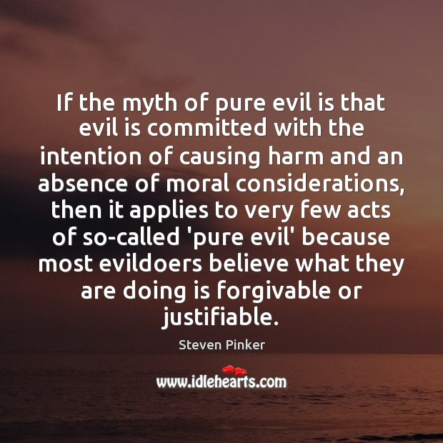 If the myth of pure evil is that evil is committed with Steven Pinker Picture Quote