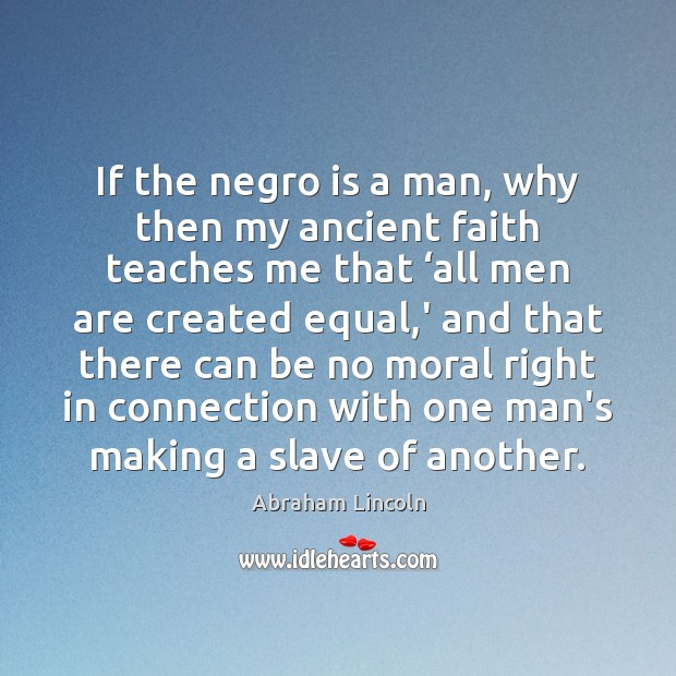 Image about If the negro is a man, why then my ancient faith teaches