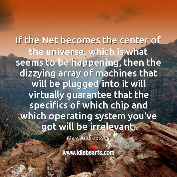 If the Net becomes the center of the universe, which is what Image