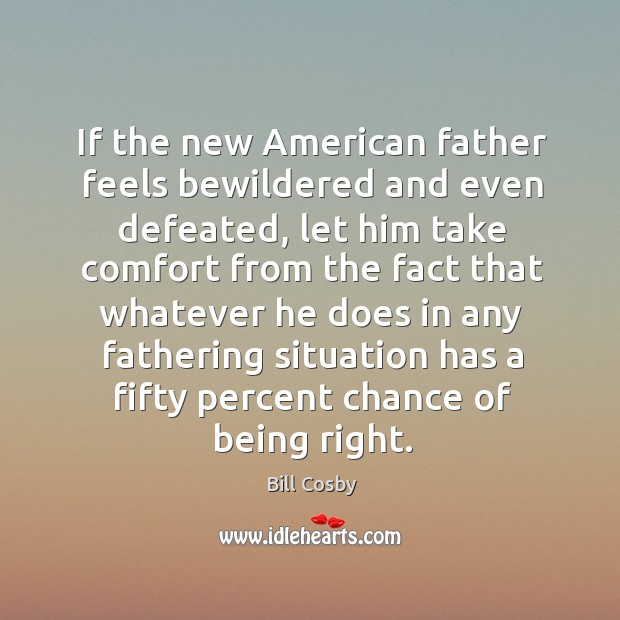 If the new american father feels bewildered and even defeated, let him take comfort Image