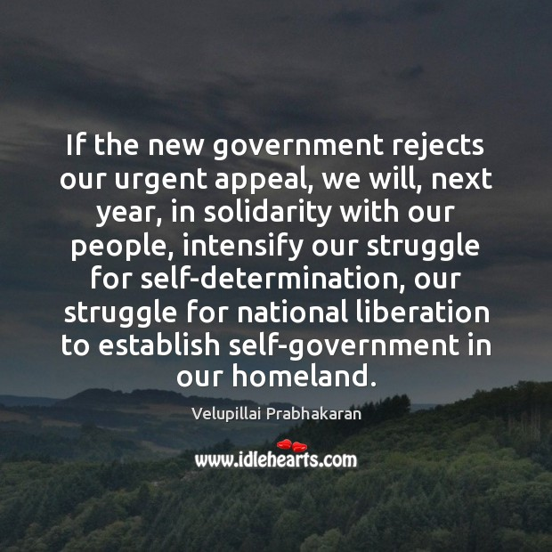 If the new government rejects our urgent appeal, we will, next year, Image