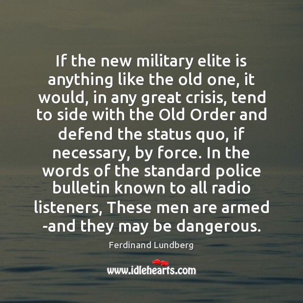 If the new military elite is anything like the old one, it Ferdinand Lundberg Picture Quote