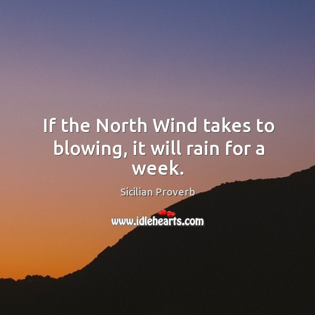 Image, If the north wind takes to blowing, it will rain for a week.