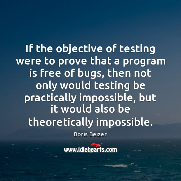 Image, If the objective of testing were to prove that a program is