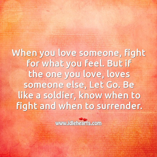 If the one you love, loves someone else, let go. Love Someone Quotes Image