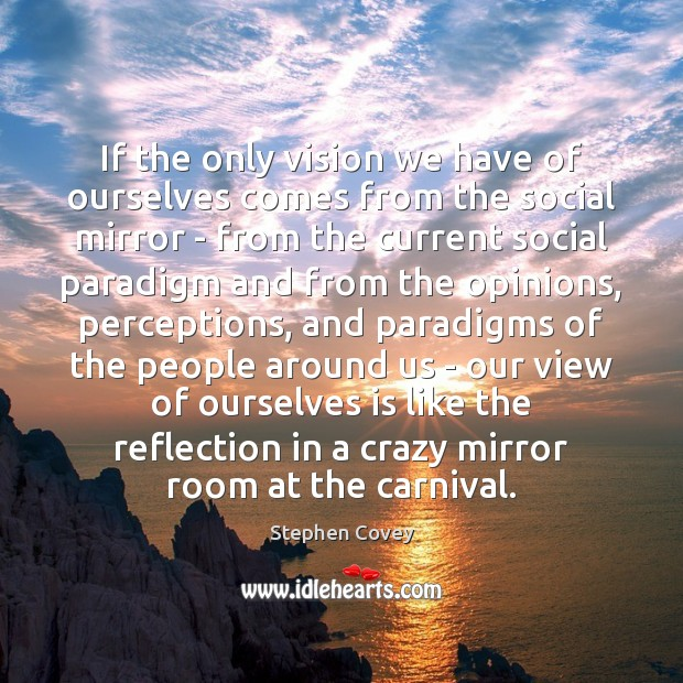 If the only vision we have of ourselves comes from the social Image