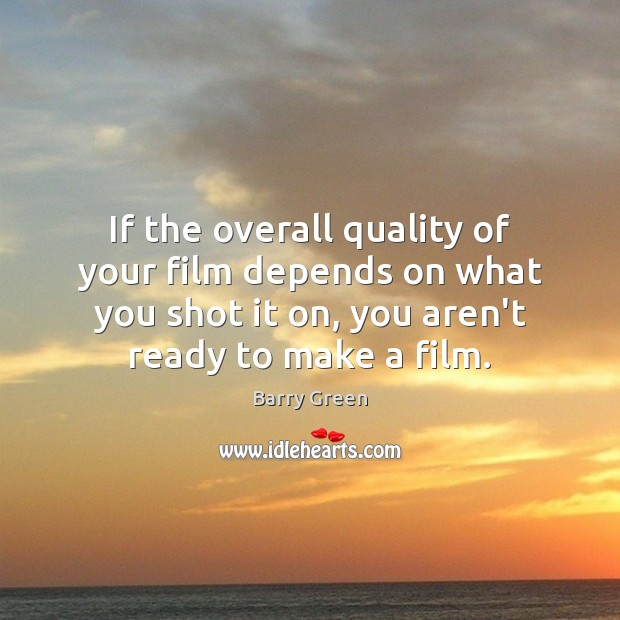 If the overall quality of your film depends on what you shot Image