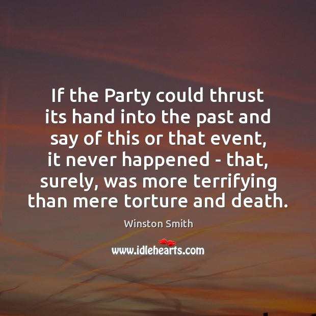 If the Party could thrust its hand into the past and say Winston Smith Picture Quote
