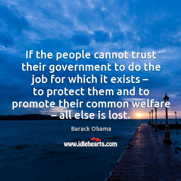 If the people cannot trust their government to do the job for which it exists Image