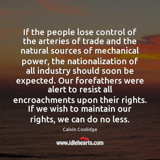 If the people lose control of the arteries of trade and the Calvin Coolidge Picture Quote