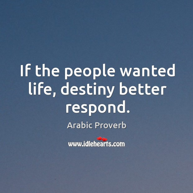 If the people wanted life, destiny better respond. Arabic Proverbs Image