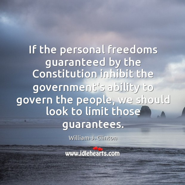 If the personal freedoms guaranteed by the Constitution inhibit the government's ability Image