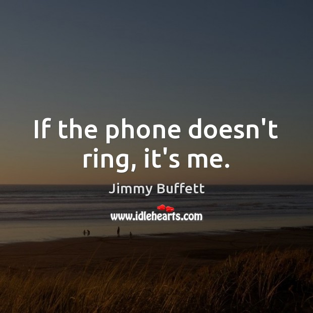 If the phone doesn't ring, it's me. Jimmy Buffett Picture Quote