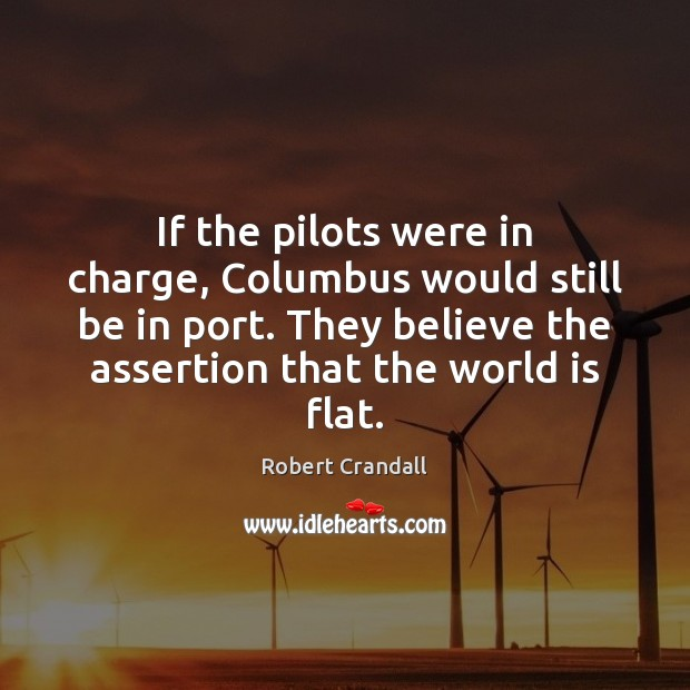 If the pilots were in charge, Columbus would still be in port. World Quotes Image