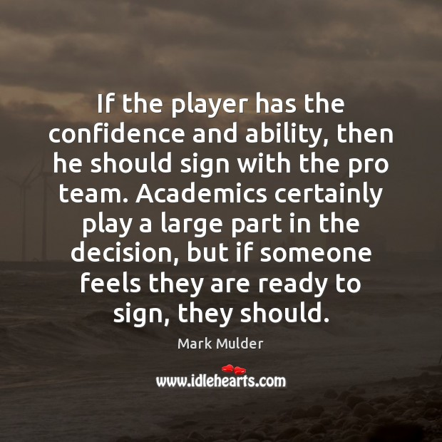 If the player has the confidence and ability, then he should sign Image