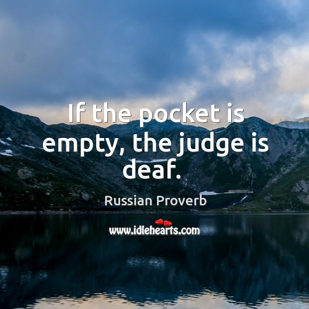 If the pocket is empty, the judge is deaf. Russian Proverbs Image