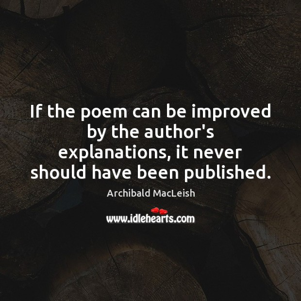 Image, If the poem can be improved by the author's explanations, it never