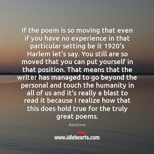 If the poem is so moving that even if you have no Rita Dove Picture Quote