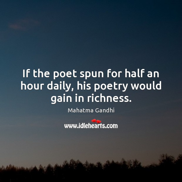 If the poet spun for half an hour daily, his poetry would gain in richness. Image