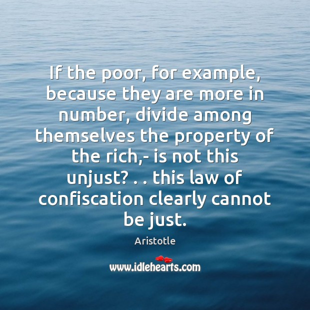 If the poor, for example, because they are more in number, divide Aristotle Picture Quote