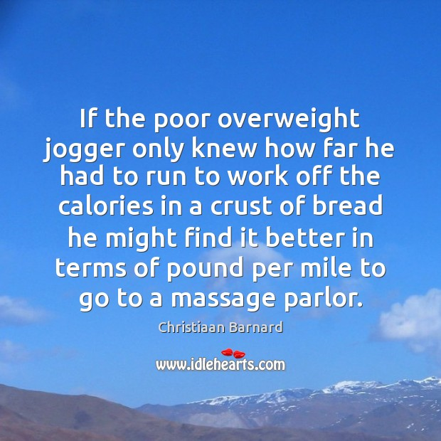 Christiaan Barnard Picture Quote image saying: If the poor overweight jogger only knew how far he had to