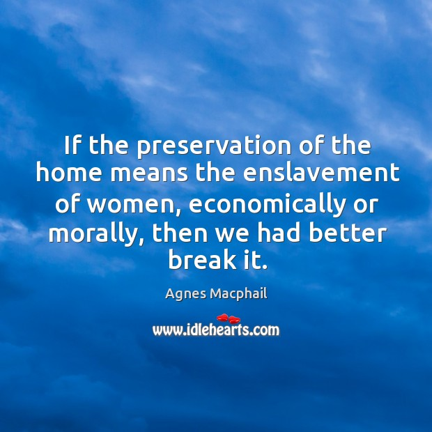 If the preservation of the home means the enslavement of women, economically or morally Image