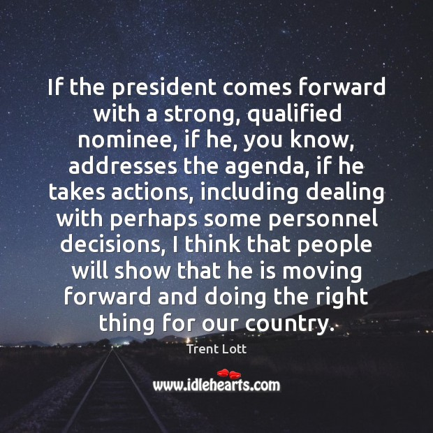 Image, If the president comes forward with a strong, qualified nominee, if he,