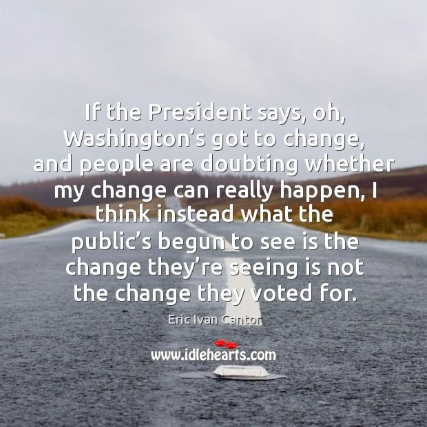 If the president says, oh, washington's got to change Image