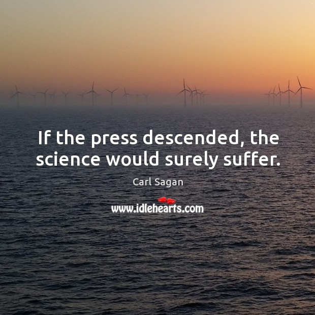 Image, If the press descended, the science would surely suffer.