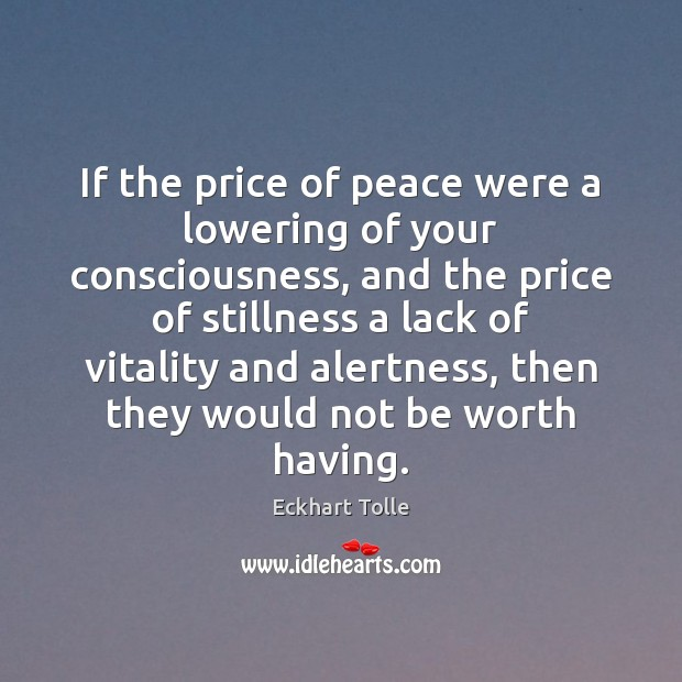 Image, If the price of peace were a lowering of your consciousness, and