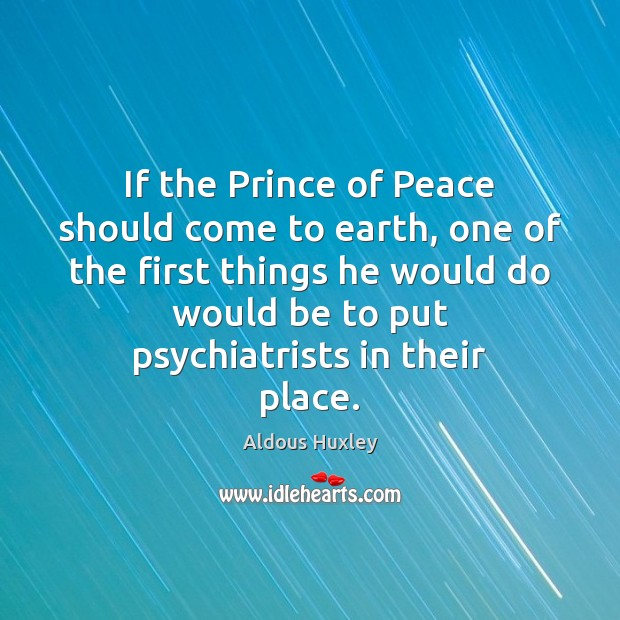 If the Prince of Peace should come to earth, one of the Aldous Huxley Picture Quote