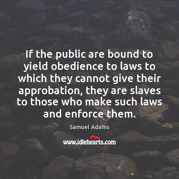 If the public are bound to yield obedience to laws to which Image