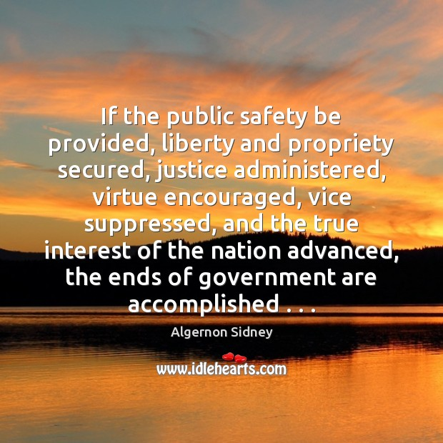 Image, If the public safety be provided, liberty and propriety secured, justice administered,