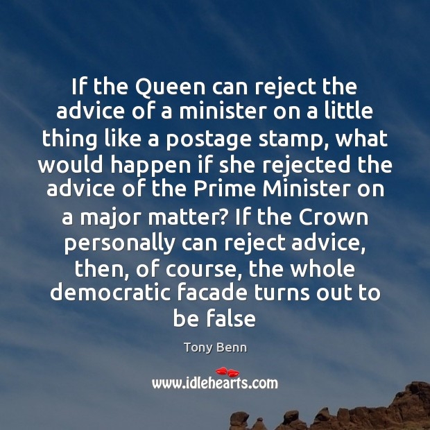 If the Queen can reject the advice of a minister on a Tony Benn Picture Quote