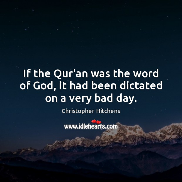 Image, If the Qur'an was the word of God, it had been dictated on a very bad day.
