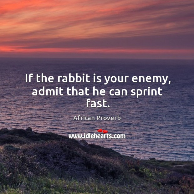 Image, If the rabbit is your enemy, admit that he can sprint fast.
