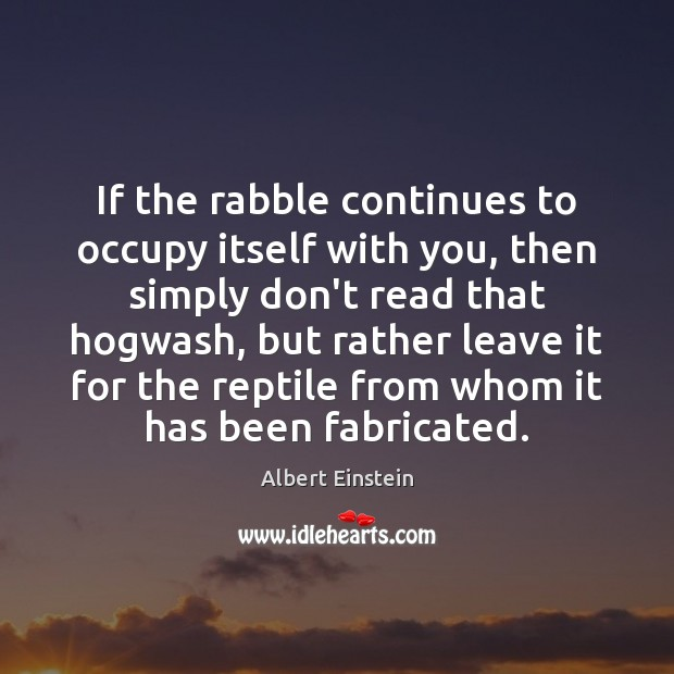 Image, If the rabble continues to occupy itself with you, then simply don't