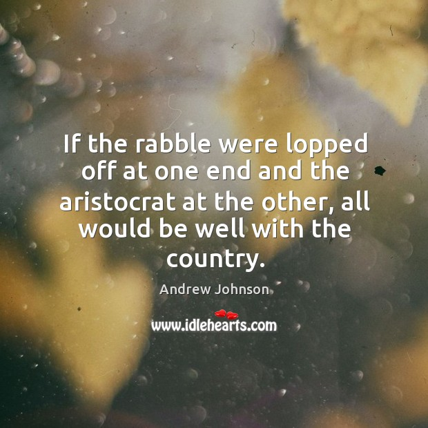 If the rabble were lopped off at one end and the aristocrat Image